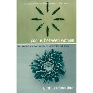 Poems Between Women: Four Centuries of Love, Romantic Friendship, and Desire (Between Men - Between Women: Lesbian & Gay Studies)
