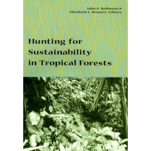 Hunting for Sustainability in Tropical Forests (Biology and Resource Management Series)