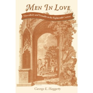 Men in Love: Masculinity and Sexuality in the Eighteenth Century (Between Men-Between Women: Lesbian and Gay Studies)