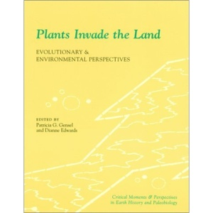 Plants Invade the Land: Evolutionary and Environmental Perspectives (Critical Moments and Perspectives in Earth History and Paleobiology)