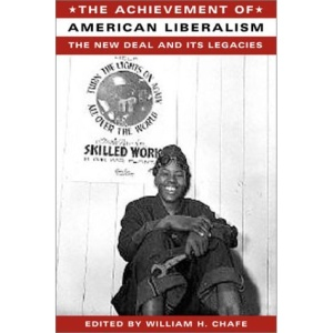 The Achievement of American Liberalism: The New Deal and Its Legacies