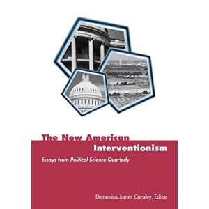 The New American Interventionism: Lessons from Successes and Failures (Power, Conflict, & Democracy: American Politics into the 21st Century)