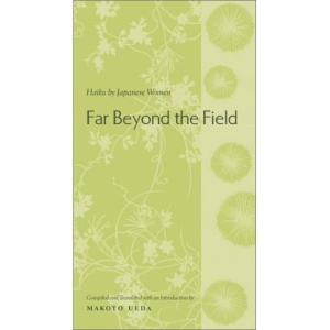 Far Beyond the Field: Haiku by Japanese Women (Translations from the Asian Classics)