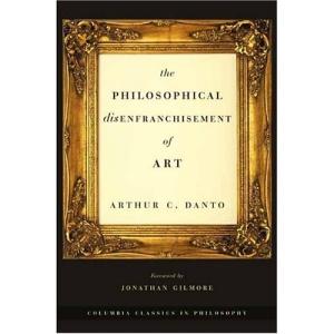 The Philosophical Disenfranchisement of Art (Columbia Classics in Philosophy)