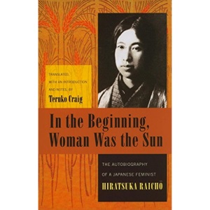In the Beginning, Woman Was the Sun: The Autobiography of a Japanese Feminist (Weatherhead Books on Asia)