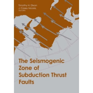 Seismogenic Zone of Subduction Thrust Faults (Margins: Theoretical and Experimental Earth Science Series)