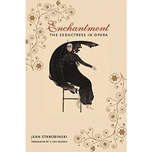 Enchantment The Seductress in Opera (European Perspectives: A Series in Social Thought and Cultural Criticism)