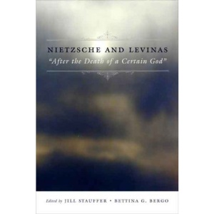 Nietzsche and Levinas: After the Death of a Certain God (Insurrections: Critical Studies in Religion, Politics, and Culture)