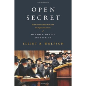 Open Secret: Postmessianic Messianism and the Mystical Revision of Menahem Mendel Schneerson: Postmessianic Messianism and the Mystical Revision of Menaḥem Mendel Schneerson