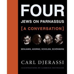 Four Jews on Parnassus - A Conversation: Benjamin, Adorno, Scholem, Schonberg: Benjamin, Adorno, Scholem, Schönberg