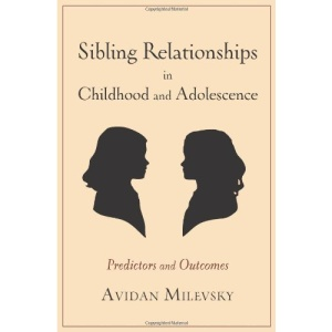 Sibling Relationships in Childhood and Adolescence: Predictors and Outcomes