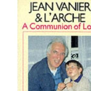 Jean Vanier and L'Arche: A Communion of Love