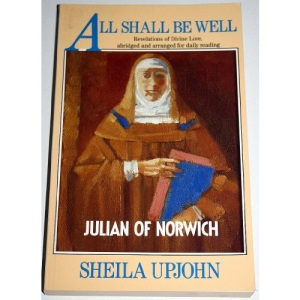 All Shall Be Well: Julian of Norwich. Revelations of Divine Love, abridged and arranged for daily reading.