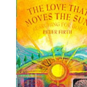 The Love That Moves the Sun: Searching for God