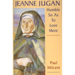 Jeanne Jugan: Humble, So as to Love More