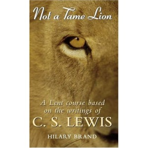 Not a Tame Lion: A Lent Course Based on the Writings of C.S.Lewis