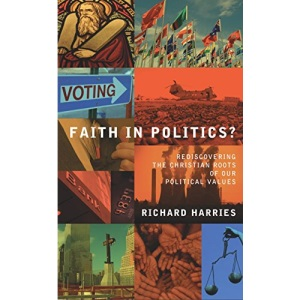 Faith in Politics? Rediscovering the Christian Roots of our Political Values