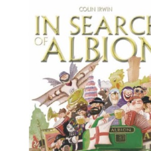 In Search of Albion: From Cornwall to Cumbria: A Ride Through England's Hidden Soul: From Glastonbury to Grimsby - A Ride Through England's Hidden Soul