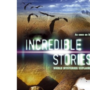 Incredible Stories: World Mysteries Explained