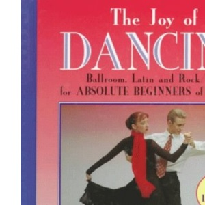 The Joy of Dancing: Ballroom, Latin and Rock Jive for Absolute Beginners of All Ages