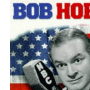 Bob Hope: An Illustrated Biography
