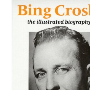Bing Crosby: An Illustrated Biography