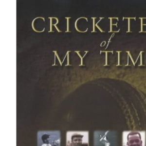 Cricketers of My Time: Heroes to Remember