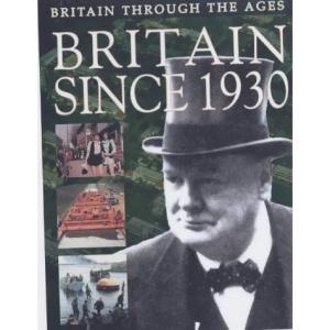 Britain since 1930 (Britain Through the Ages)