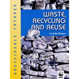 Waste, Recycling and Reuse (Sustainable Futures)