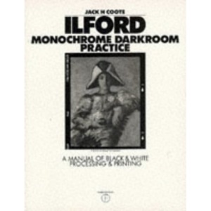 Ilford Monochrome Darkroom Practice: A Manual of Black and White Processing and Printing