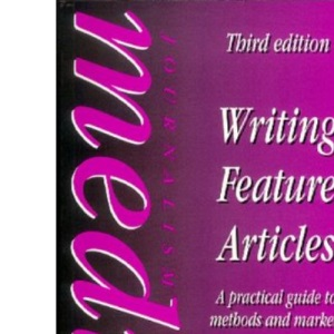 Writing Feature Articles: A Practical Guide to Methods and Markets (Focal Press Journalism)
