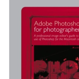 Adobe Photoshop 5.5 for Photographers : A Professional Image Editor's Guide to the Creative Use of Photoshop for the Macintosh and PC