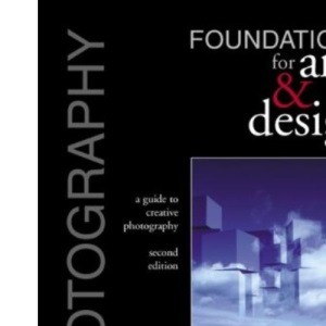Photography Foundations for Art and Design: Foundations for Art and Design - A Guide to Creative Photography
