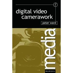 Digital Video Camerawork (Media Manuals)