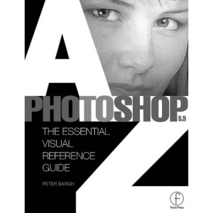 Photoshop 5.5 A to Z: The Essential Visual Reference Guide