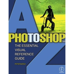 Photoshop 6.0 A to Z: The Essential Visual Reference Guide