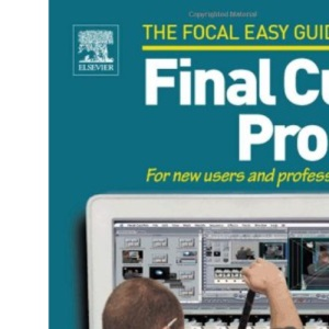 Focal Easy Guide to Final Cut Pro 4: For New Users and Professionals