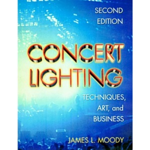 Concert Lighting: Techniques, Art and Business