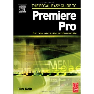 Focal Easy Guide to Premiere Pro: For New Users and Professionals (The Focal Easy Guide)