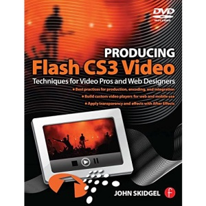 Producing Flash CS3 Video: Techniques for Video Pros and Web Designers