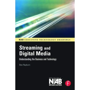 Streaming and Digital Media: Understanding the Business and Technology (NAB Executive Technology Briefings)