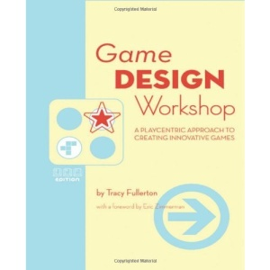 Game Design Workshop: A Playcentric Approach to Creating Innovative Games (Gama Network Series)