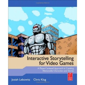 Interactive Storytelling for Video Games: A Player-Centered Approach to Creating Memorable Characters and Stories: Proven Writing Techniques for Role ... Online Games, First Person Shooters, and more