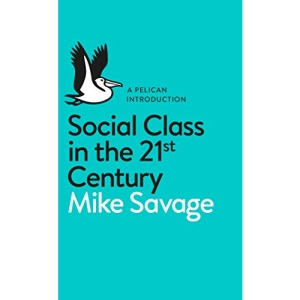 Social Class in the 21st Century (Pelican Books)