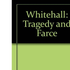 Whitehall: Tragedy and Farce