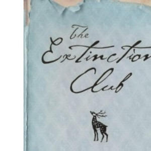 The Extinction Club: A Mostly True Story About Two Men, a Deer And a Writer: The Mostly True Story of Two Men, One Deer and a Writer
