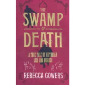 The Swamp of Death: A True Tale of Victorian Lies and Murder