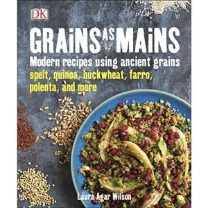 Grains As Mains: Modern Recipes using Ancient Grains