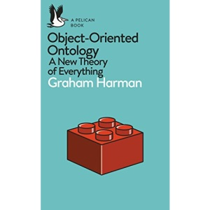 Object-Oriented Ontology: A New Theory of Everything (Pelican Books)