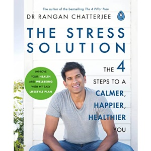 The Stress Solution: The 4 Steps to calmer, happier, healthier you: The 4 Steps to a calmer, happier, healthier you